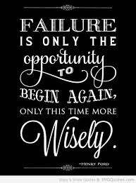 failure is opporunity to begin again