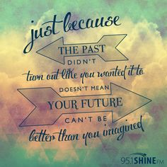 Just because the past didnt... future better than imagines