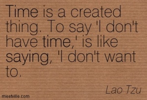time-is-a-created-thing-to-say-i-dont-have-time-is-like-saying-i-dont-want-to1