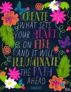 create what sets your heart on fire